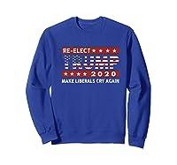 Trump 2020 Make Liberals Cry Again Donald Trump Election Premium T Shirt Sweatshirt Royal Blue