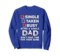 Single Taken Busy Being A Single Dad Funny Father T Shirt Sweatshirt Royal Blue