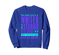 Writers Work Even Staring Into Space Humorous Author T Shirt Sweatshirt Royal Blue