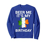 Beer Me It's My Birthday Ireland Flag Clover Gift Shirts Sweatshirt Royal Blue