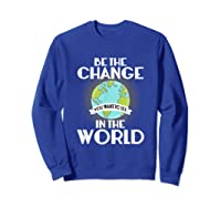 Be The Change You Want To See In The World Science T Shirt Sweatshirt Royal Blue