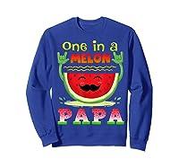 One In A Melon Papa Shirt Funny Watermelon Tee Sweatshirt Royal Blue