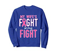 My Wifes Fight Is My Fight Breast Cancer Awareness Month T Shirt Sweatshirt Royal Blue