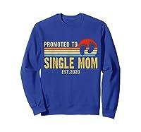 Promoted To Single Mom 2020 Pregnancy Announcet T Shirt Sweatshirt Royal Blue