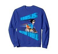 This Is How I Roll Shirt   Funny Wheelchair T-shirt Gift Sweatshirt Royal Blue