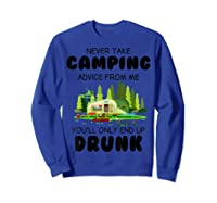 Never Take Advice From Me Funny Camping Shirts Sweatshirt Royal Blue