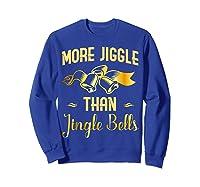 Christmas More Jiggle Than Jingle Bells T-shirt Sweatshirt Royal Blue
