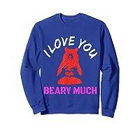 Love You Share Love, Love You Beary Much Gift Shirts Sweatshirt Royal Blue