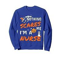 Nothing Scares Me I'm A Nurse Funny Halloween Gift Shirts Sweatshirt Royal Blue