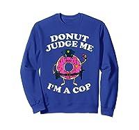 Donut Judge Me I'm A Cop, Funny Police Officer Shirt Sweatshirt Royal Blue
