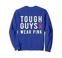 Tough Guys Wear Pink Breast Cancer Awareness Month For T Shirt Sweatshirt Royal Blue