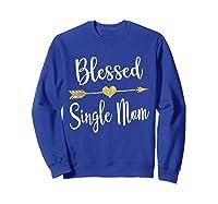 Funny Arrow Blessed Single Mom T Shirt Gift For Thanksgiving Sweatshirt Royal Blue
