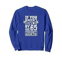 65th Birthday Saying - Hilarious Age 65 Grow Up Fun Gag Gift Shirts Sweatshirt Royal Blue