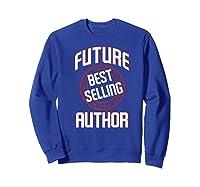 Future Best Selling Author Gift For Writer Premium T Shirt Sweatshirt Royal Blue