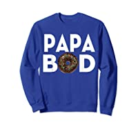 S Donut Papa Bod T Shirt Funny Father S Day Gift Sweatshirt Royal Blue