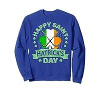 St Patrick S Day Hockey T Shirt Irish Saint Hatrick S Day 01 Sweatshirt Royal Blue