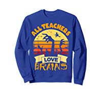 Tea Shirts Funny Halloween Gift All Teas Love Brains T-shirt Sweatshirt Royal Blue