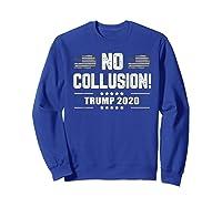 No Collusion Trump 2020 President Supporter America Election T Shirt Sweatshirt Royal Blue