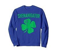 Shenanigator T Shirt Saint Patrick Day Gift Shirt Sweatshirt Royal Blue