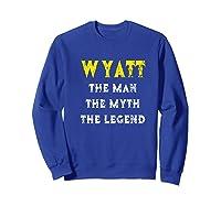 Wyatt The Man Myth Legend First Name Shirts Sweatshirt Royal Blue