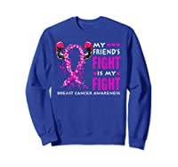 My Friend S Fight Is My Fight Breast Cancer Awareness Month T Shirt Sweatshirt Royal Blue