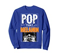 Pop That Melanin Black Girl Magic Melanin Shirts Sweatshirt Royal Blue