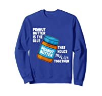 Peanut Butter Is The Glue That Hold My Life Together Shirt Sweatshirt Royal Blue