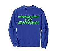 Common Sense Is My Superpower T Shirt Sweatshirt Royal Blue