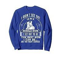 Being A Single Mom Awesome Single Mom T Shirt Sweatshirt Royal Blue