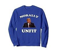 Morally Un To Be President Anti Trump Impeach Trump Premium T Shirt Sweatshirt Royal Blue