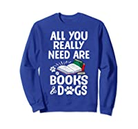 All You Really Need Are Books Dogs T Shirt Sweatshirt Royal Blue