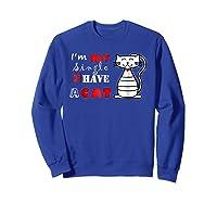 I M Not Single I Have A Cat T Shirt Cute Funny Cat T Sweatshirt Royal Blue