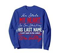 Engaget He Stole My Heart So I'm Stealing His Last Name Shirts Sweatshirt Royal Blue