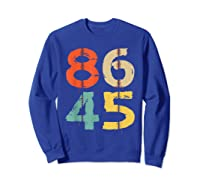 86 45 T Shirt Vintage Retro Impeach Trump Democrat 2020 Gift Sweatshirt Royal Blue