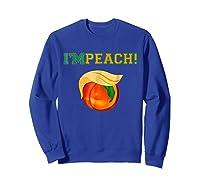 I M Peach Impeach Me Shirt Sweatshirt Royal Blue