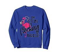 Flamingo Bachelorette - I'm Getting Flocking Married Tank Top Shirts Sweatshirt Royal Blue