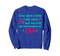 Once Upon A Time I Was Sweet And Innocent Cna Nurse T Shirt Sweatshirt Royal Blue