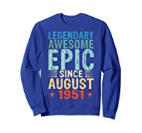 Legendary Awesome Epic Since August 1951 68 Years Old Shirts Sweatshirt Royal Blue