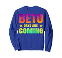 Beto O Rourke T Shirt Beto Days Are Coming Sweatshirt Royal Blue