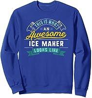 Funny Ice Maker Shirt Awesome Job Occupation Graduation T-shirt Sweatshirt Royal Blue