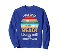 I Will Go To Beach To Lose My Mind And Find My Soul T Shirt Sweatshirt Royal Blue