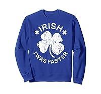 Irish I Was Faster T Shirt Saint Patrick Day Gift Shirt Sweatshirt Royal Blue