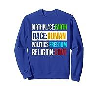 Birthplace Earth Race Human Politics Freedom Love T Shirt Sweatshirt Royal Blue