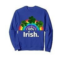 0 Zero Percent Irish St Patrick S Day Saint Patrick Shirt Sweatshirt Royal Blue