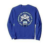 Church Of Powder Day Saints Royal Emblem Skiing Shirt Sweatshirt Royal Blue