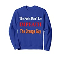 The Facts Don T Lie Impeach The Orange Guy Antitrump T Shirt Sweatshirt Royal Blue