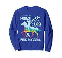 Into The Forest I Go Lose My Mind Find My Soul Horse Lover T-shirt Sweatshirt Royal Blue