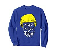 Impeach The Idiot Not My President Impeach Trump Tshirt Sweatshirt Royal Blue