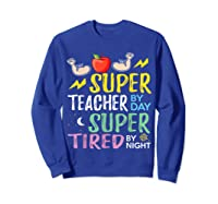 Super Tea By Day Super Tired By Night Cute Gift T-shirt Sweatshirt Royal Blue