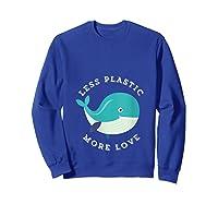 Less Plastic More Love Recycle Awareness Earth Day T Shirt Sweatshirt Royal Blue